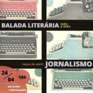 Balada Literária Mês a Mês de abril terá como tema o jornalismo
