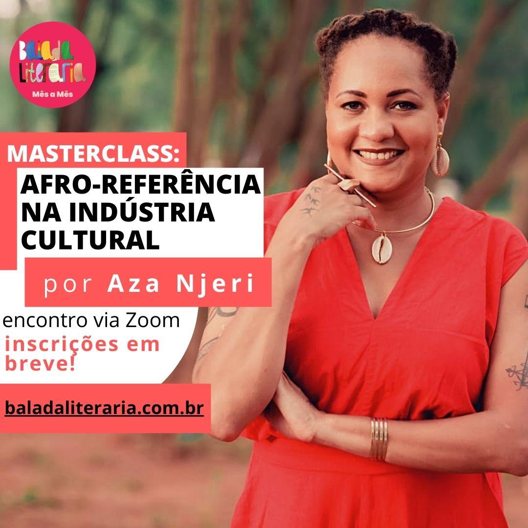 Masterclass: Afro-referência na indústria cultural – por Aza Njeri