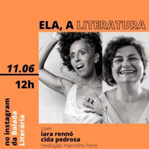 Cida Pedrosa e Iara Rennó são as convidadas da série 'Ela, a Literatura'