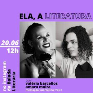 Amara Moira e Valéria Barcellos são as convidadas da série 'Ela, a Literatura'
