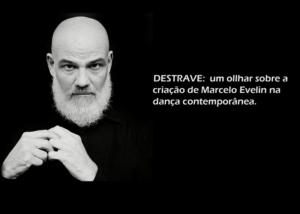 Documentário – DESTRAVE: um olhar sobre a criação de Marcelo Evelin na dança contemporânea